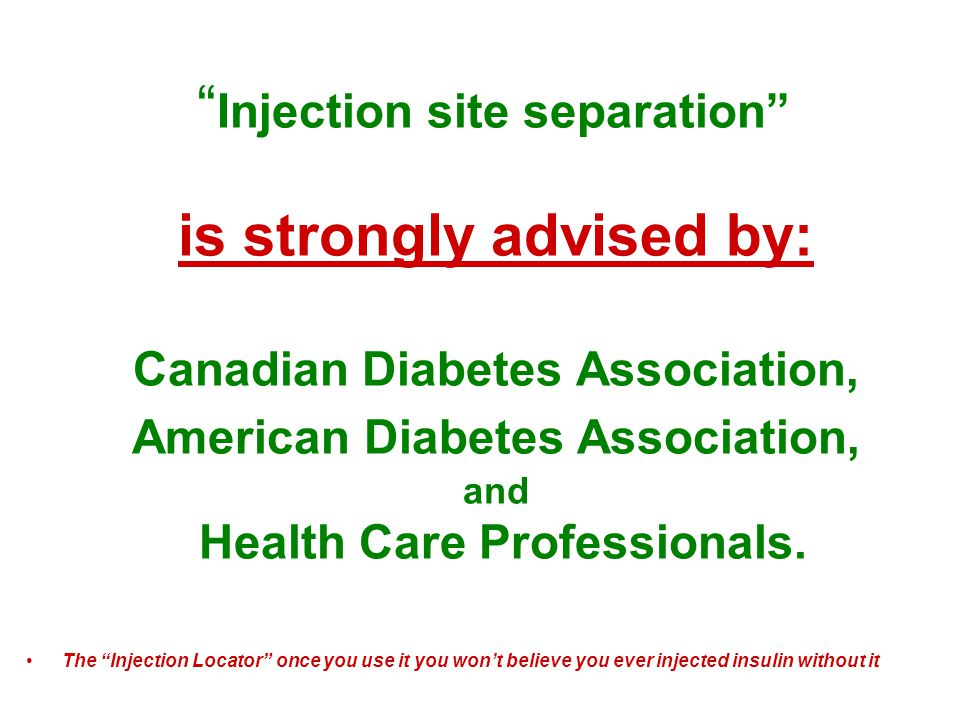 Injection site separation is strongly advised by: Canadian Diabetes Association, American Diabetes Association, and Health Care Professionals.