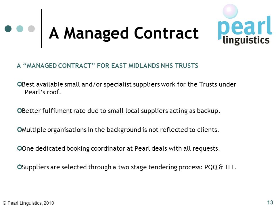A Managed Contract A MANAGED CONTRACT FOR EAST MIDLANDS NHS TRUSTS Best available small and/or specialist suppliers work for the Trusts under Pearls r
