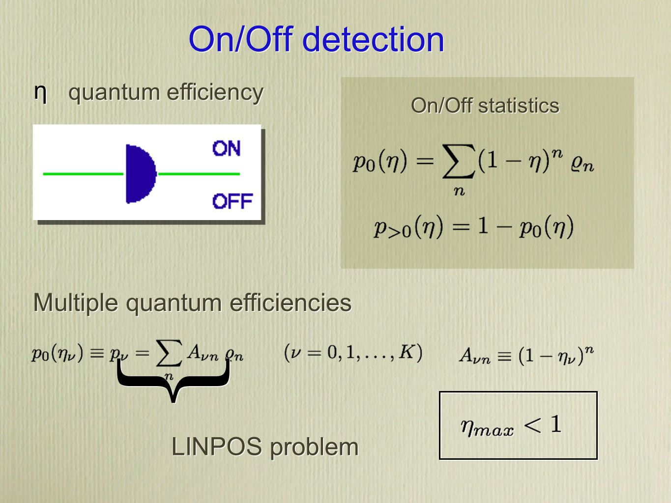 On/Off detection Multiple quantum efficiencies LINPOS problem On/Off statistics η η quantum efficiency