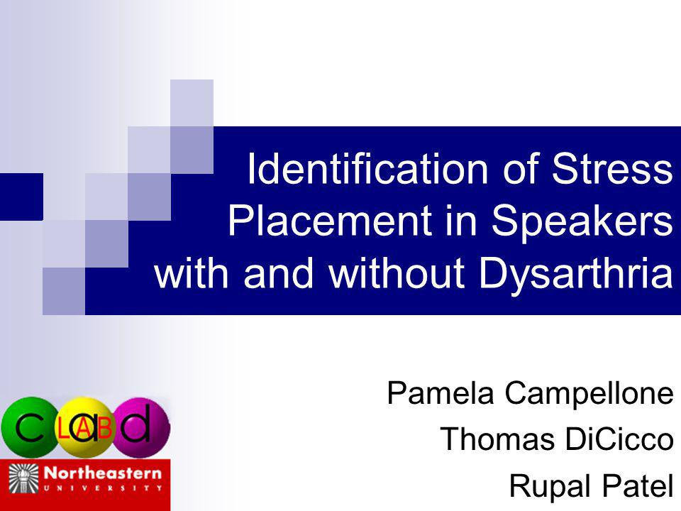 Identification of Stress Placement in Speakers with and without Dysarthria Pamela Campellone Thomas DiCicco Rupal Patel