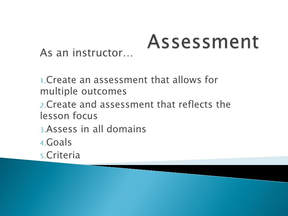 As an instructor… 1. Create an assessment that allows for multiple outcomes 2.