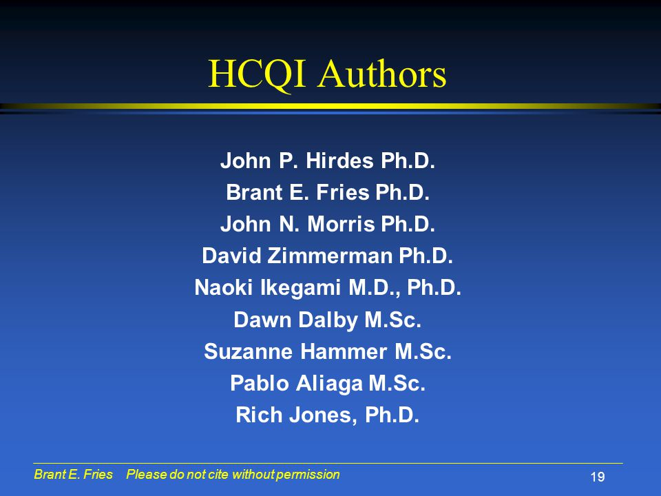 Brant E. Fries Please do not cite without permission 19 HCQI Authors John P.