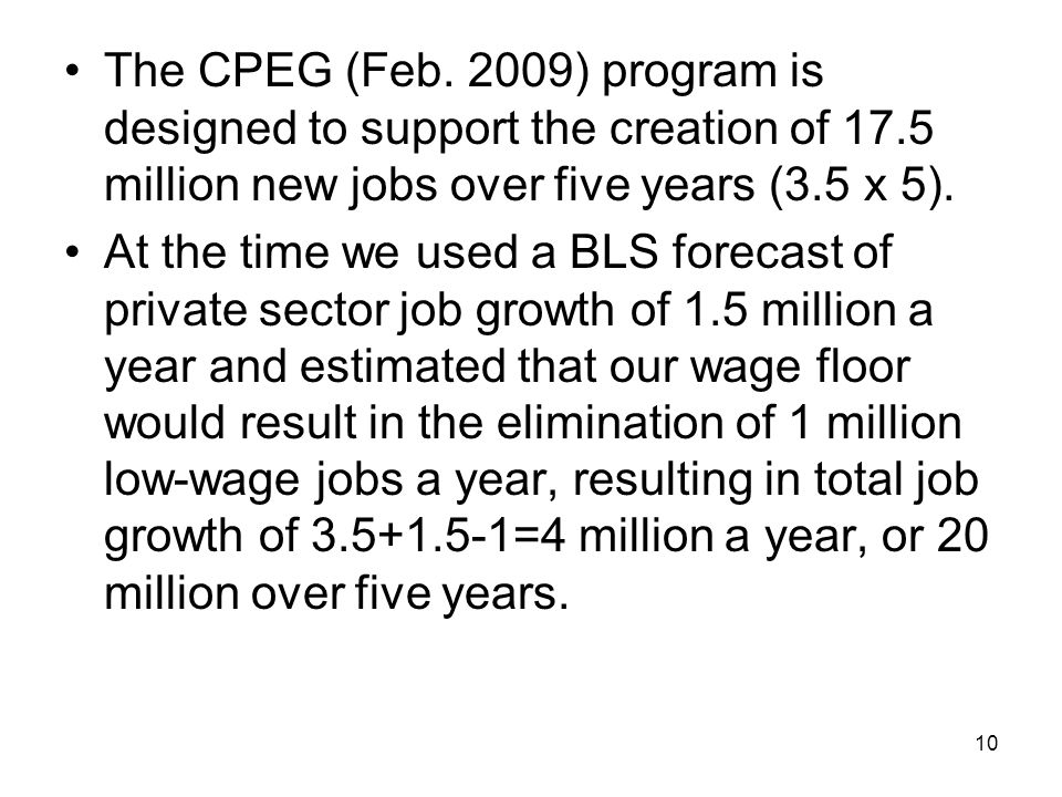 The CPEG (Feb. 2009) program is designed to support the creation of 17.5 million new jobs over five years (3.5 x 5). At the time we used a BLS forecas