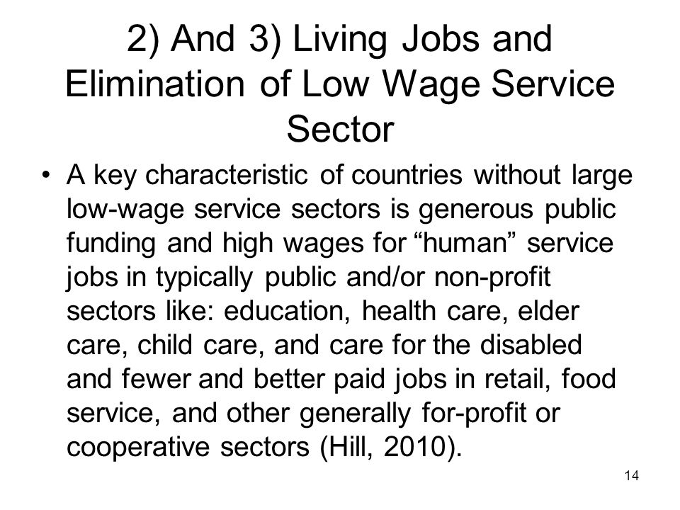 2) And 3) Living Jobs and Elimination of Low Wage Service Sector A key characteristic of countries without large low-wage service sectors is generous
