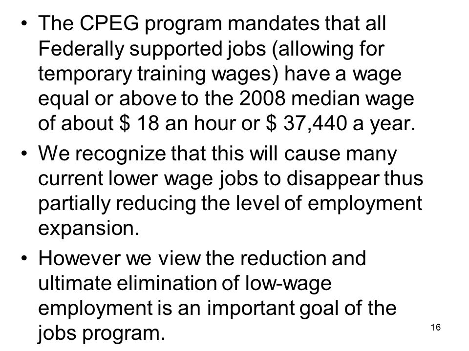 The CPEG program mandates that all Federally supported jobs (allowing for temporary training wages) have a wage equal or above to the 2008 median wage