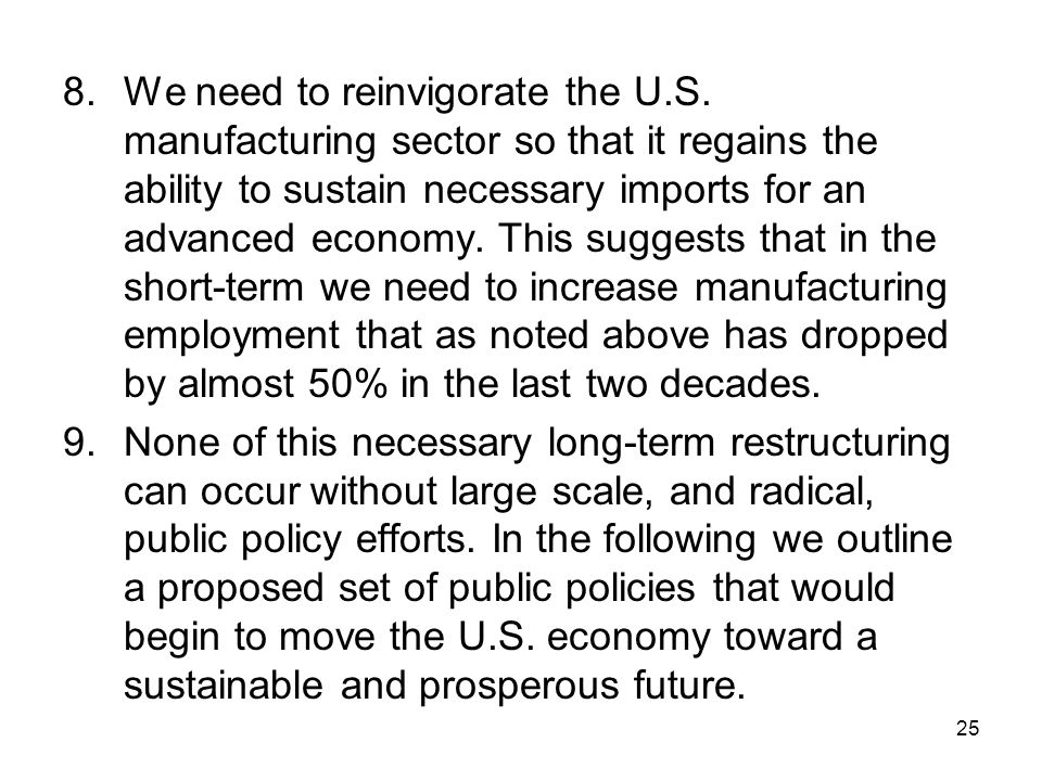 8.We need to reinvigorate the U.S. manufacturing sector so that it regains the ability to sustain necessary imports for an advanced economy. This sugg
