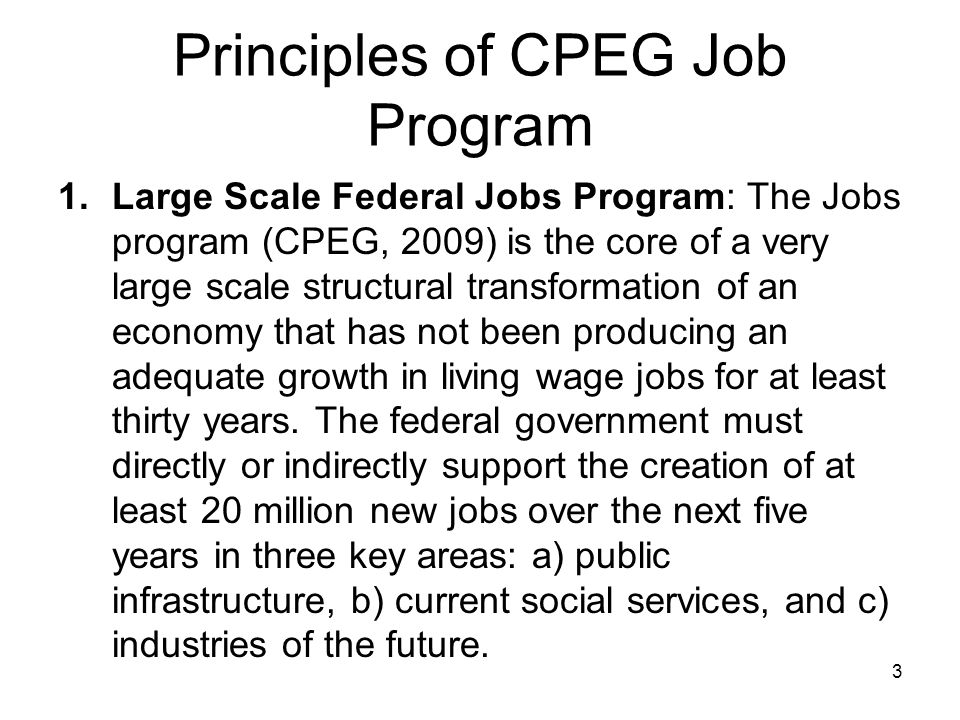 Principles of CPEG Job Program 1.Large Scale Federal Jobs Program: The Jobs program (CPEG, 2009) is the core of a very large scale structural transfor