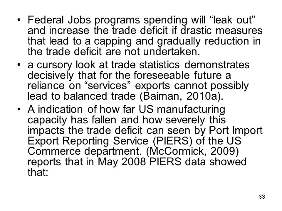 Federal Jobs programs spending will leak out and increase the trade deficit if drastic measures that lead to a capping and gradually reduction in the trade deficit are not undertaken.