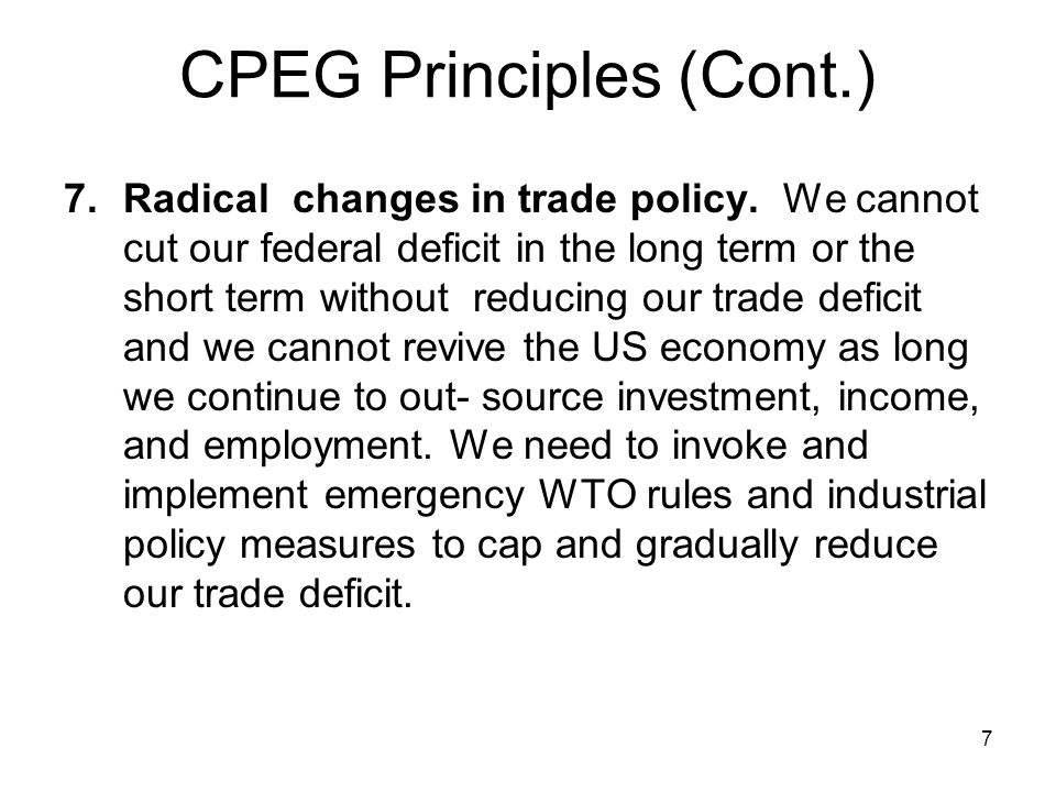CPEG Principles (Cont.) 7.Radical changes in trade policy.