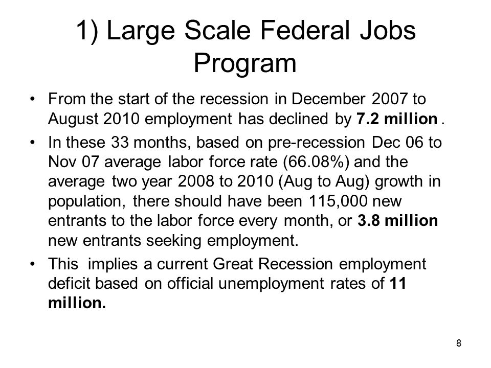 1) Large Scale Federal Jobs Program From the start of the recession in December 2007 to August 2010 employment has declined by 7.2 million. In these 3