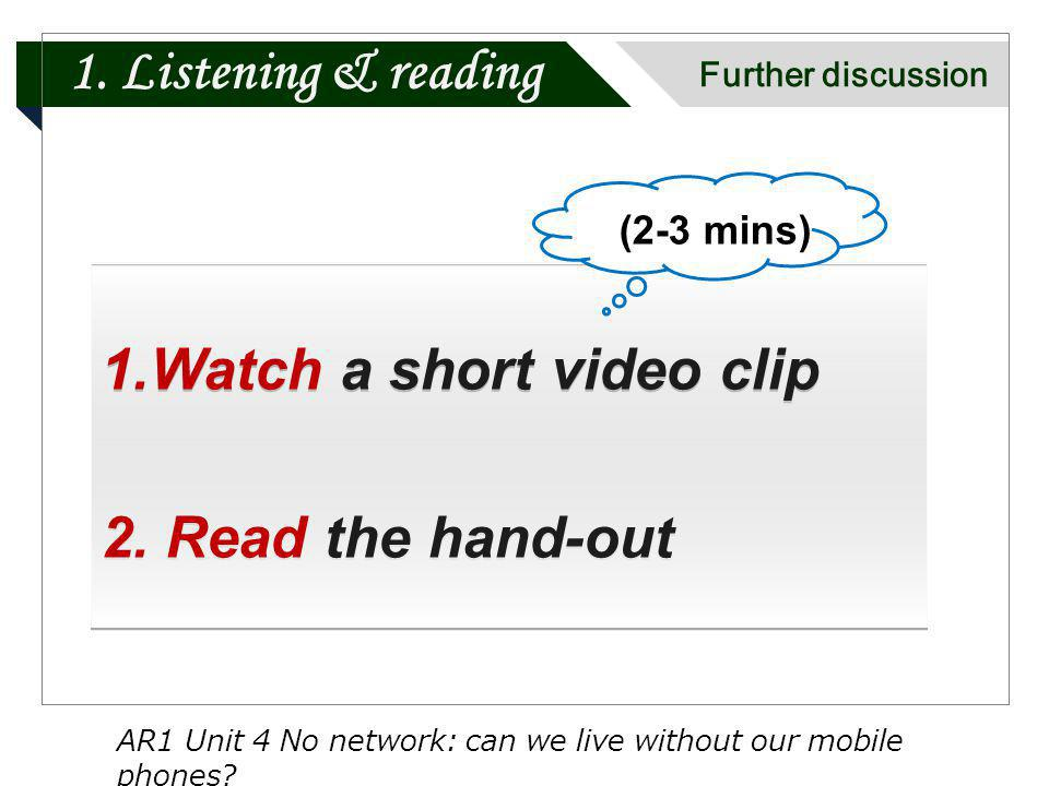 1. Listening & reading Further discussion 1.Watch a short video clip 2.