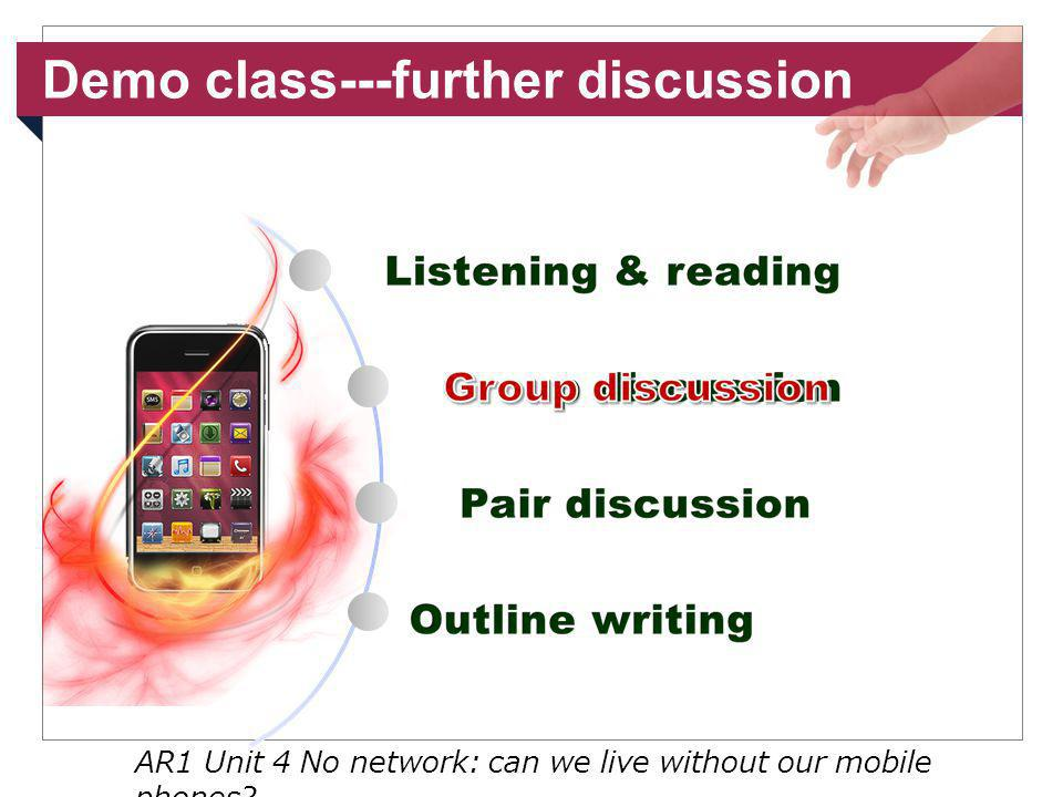 Demo class---further discussion AR1 Unit 4 No network: can we live without our mobile phones