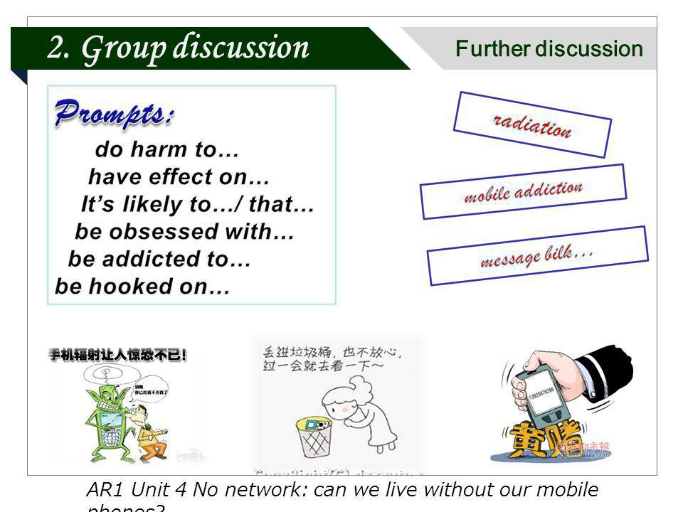 2. Group discussion Further discussion AR1 Unit 4 No network: can we live without our mobile phones?