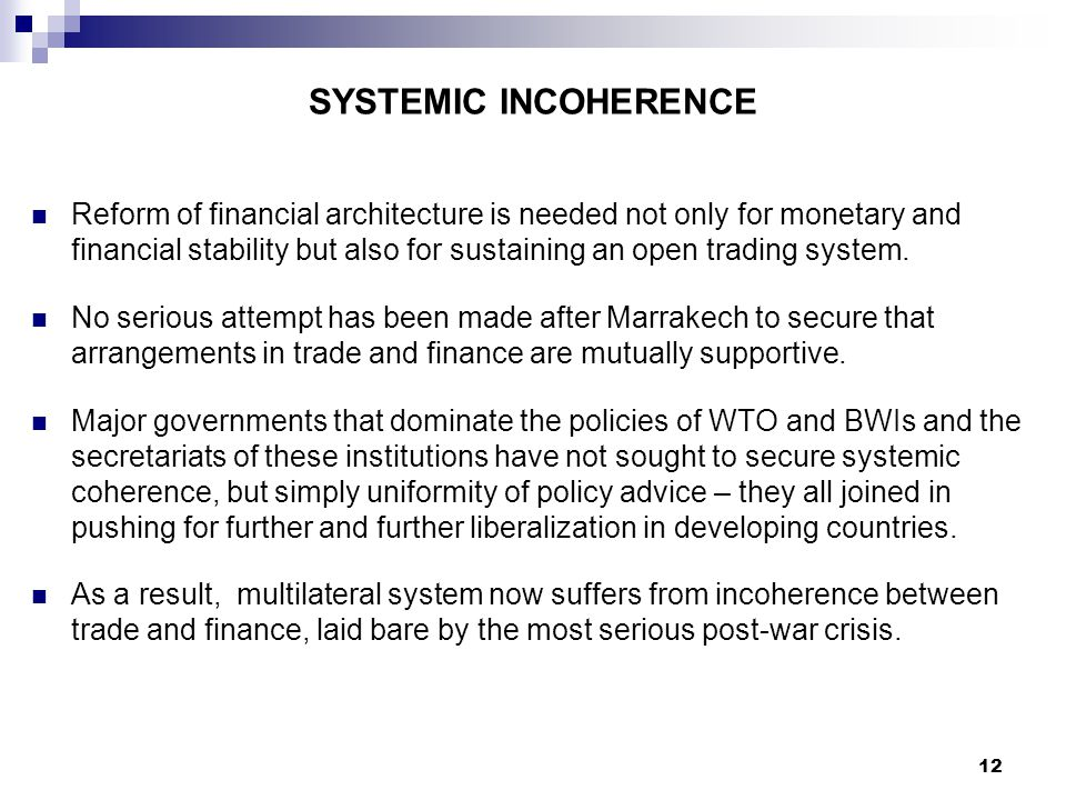 12 SYSTEMIC INCOHERENCE Reform of financial architecture is needed not only for monetary and financial stability but also for sustaining an open tradi