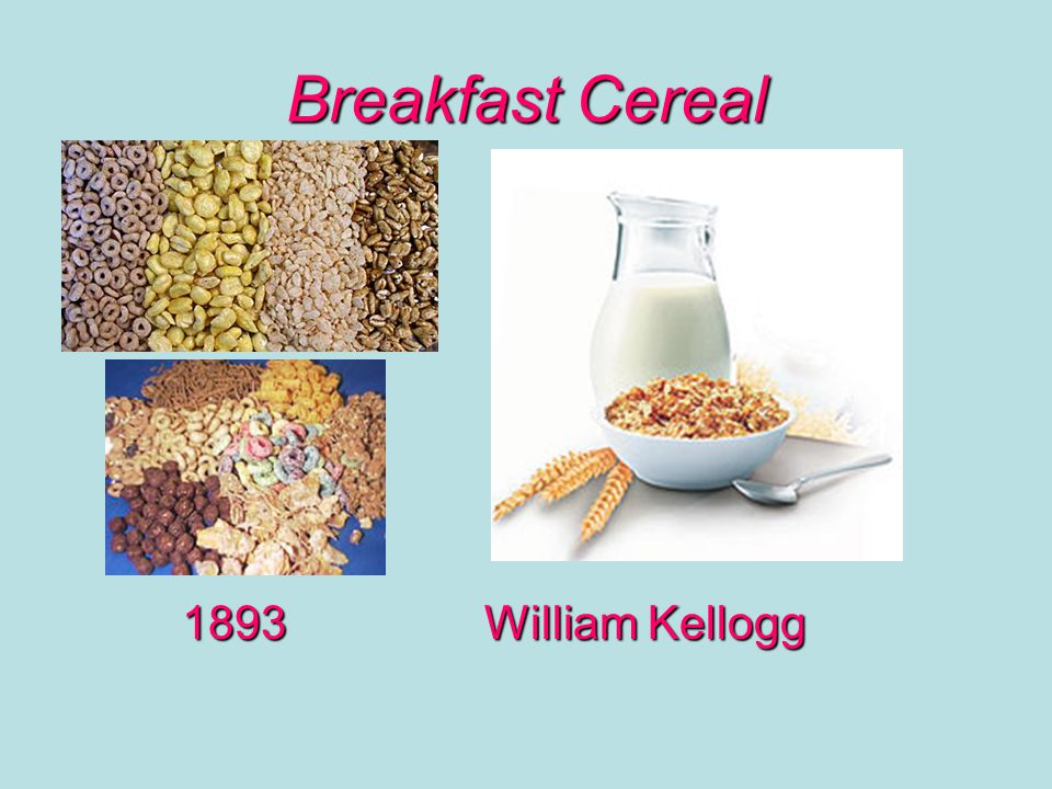 Breakfast Cereal 1893William Kellogg