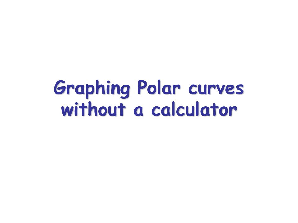 Graphing Polar curves without a calculator