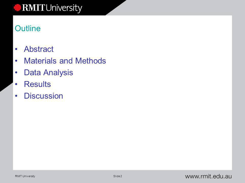 RMIT UniversitySlide 2 Outline Abstract Materials and Methods Data Analysis Results Discussion