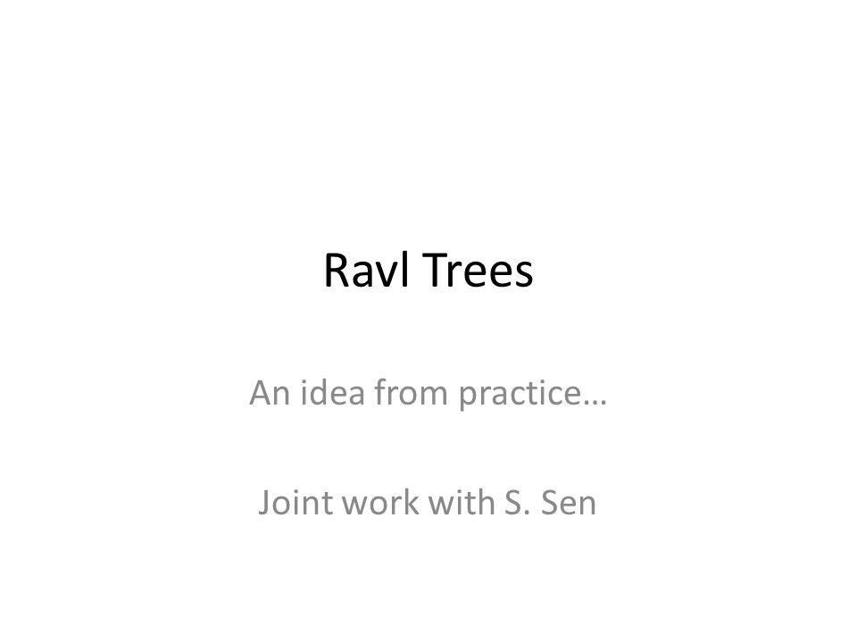 Ravl Trees An idea from practice… Joint work with S. Sen