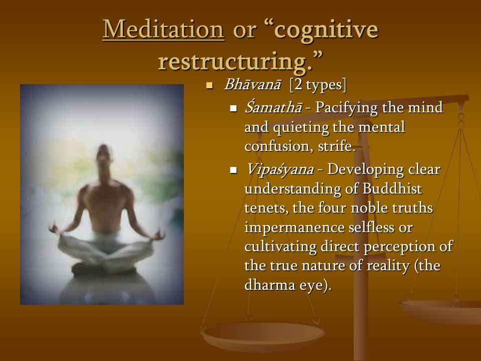 Meditation or cognitive restructuring.