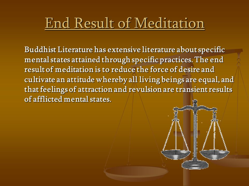 End Result of Meditation Buddhist Literature has extensive literature about specific mental states attained through specific practices.
