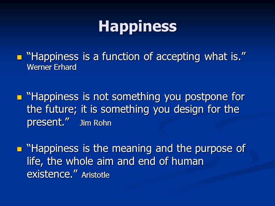 Happiness Happiness is a function of accepting what is. Werner Erhard Happiness is a function of accepting what is. Werner Erhard Happiness is not som