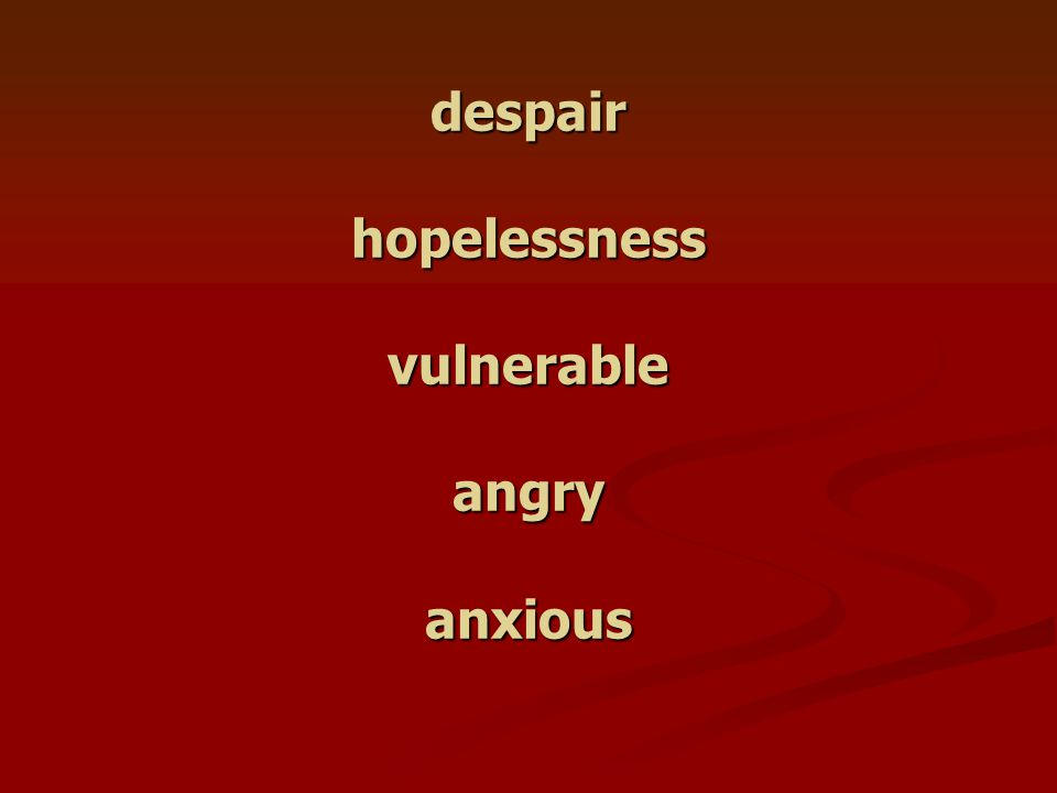 despair hopelessness vulnerable angry anxious
