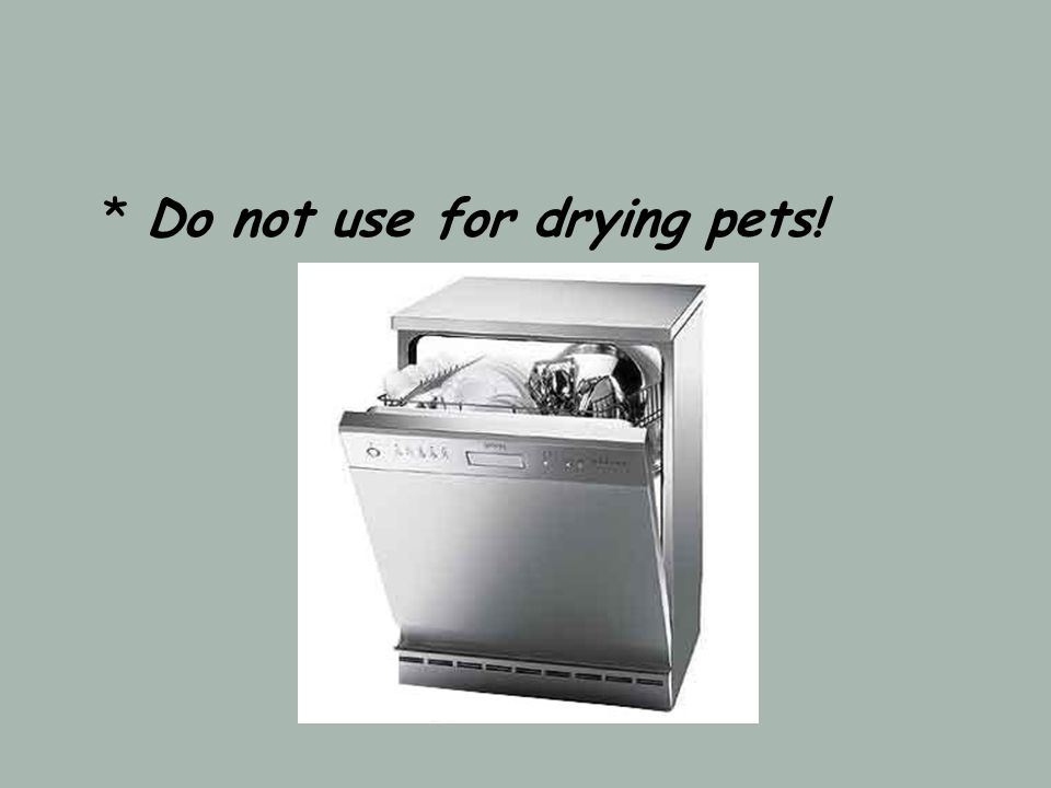 * Do not use for drying pets!