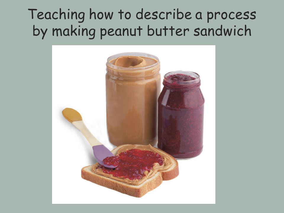 Teaching how to describe a process by making peanut butter sandwich