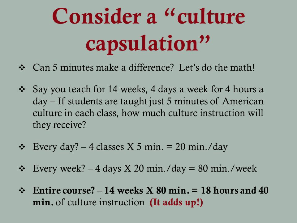 Consider a culture capsulation Can 5 minutes make a difference.