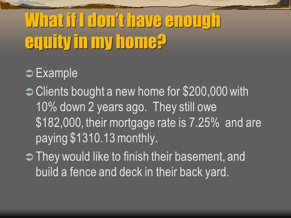 What if I dont have enough equity in my home.