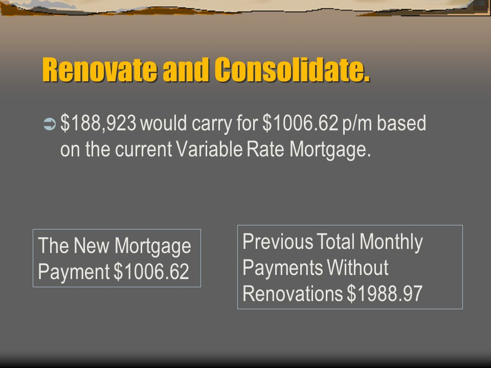 Renovate and Consolidate.