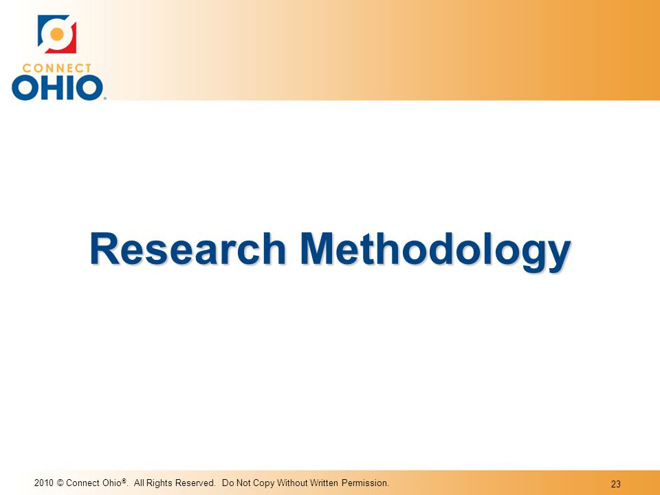 2010 © Connect Ohio ®. All Rights Reserved. Do Not Copy Without Written Permission. 23 Research Methodology