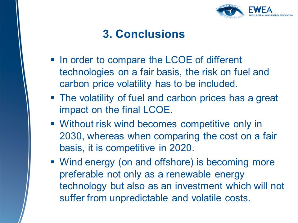 3. Conclusions In order to compare the LCOE of different technologies on a fair basis, the risk on fuel and carbon price volatility has to be included