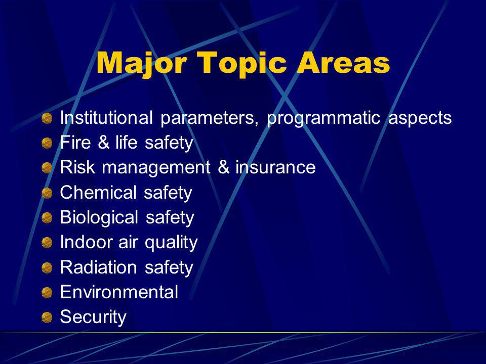 Major Topic Areas Institutional parameters, programmatic aspects Fire & life safety Risk management & insurance Chemical safety Biological safety Indo