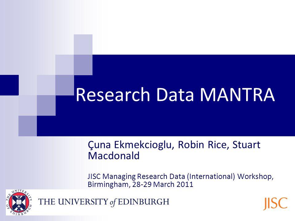 Research Data MANTRA Ҫuna Ekmekcioglu, Robin Rice, Stuart Macdonald JISC Managing Research Data (International) Workshop, Birmingham, 28-29 March 2011