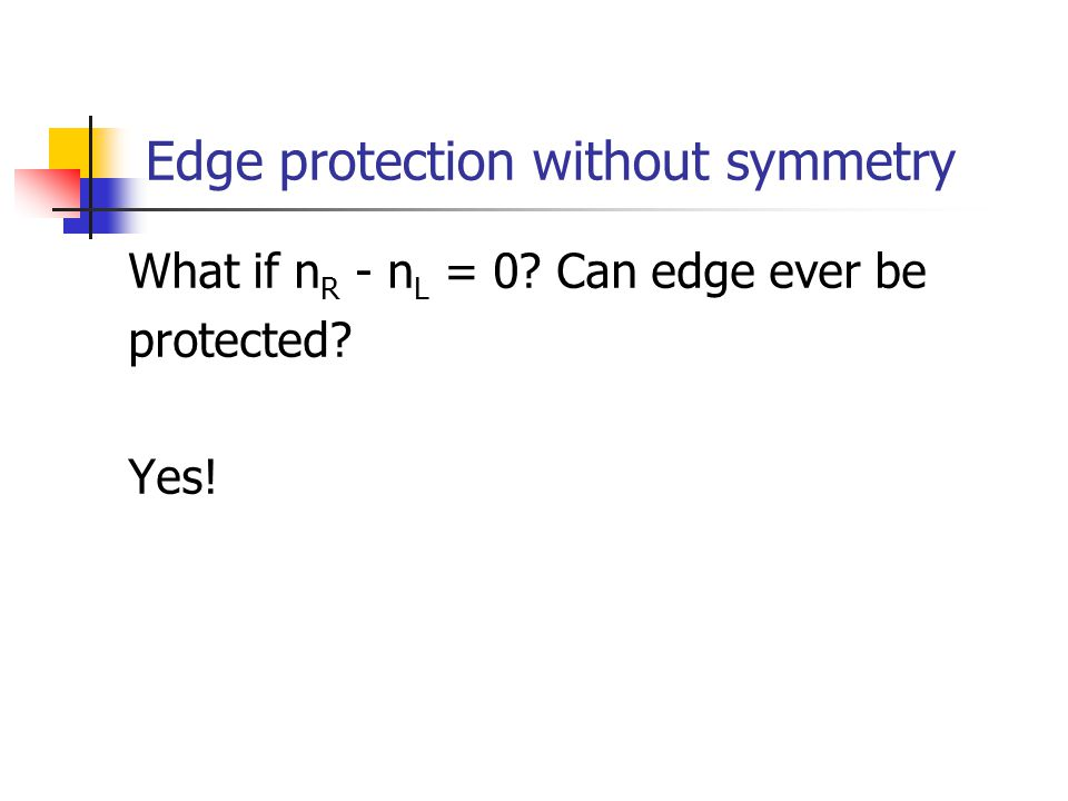 Edge protection without symmetry What if n R - n L = 0? Can edge ever be protected? Yes!