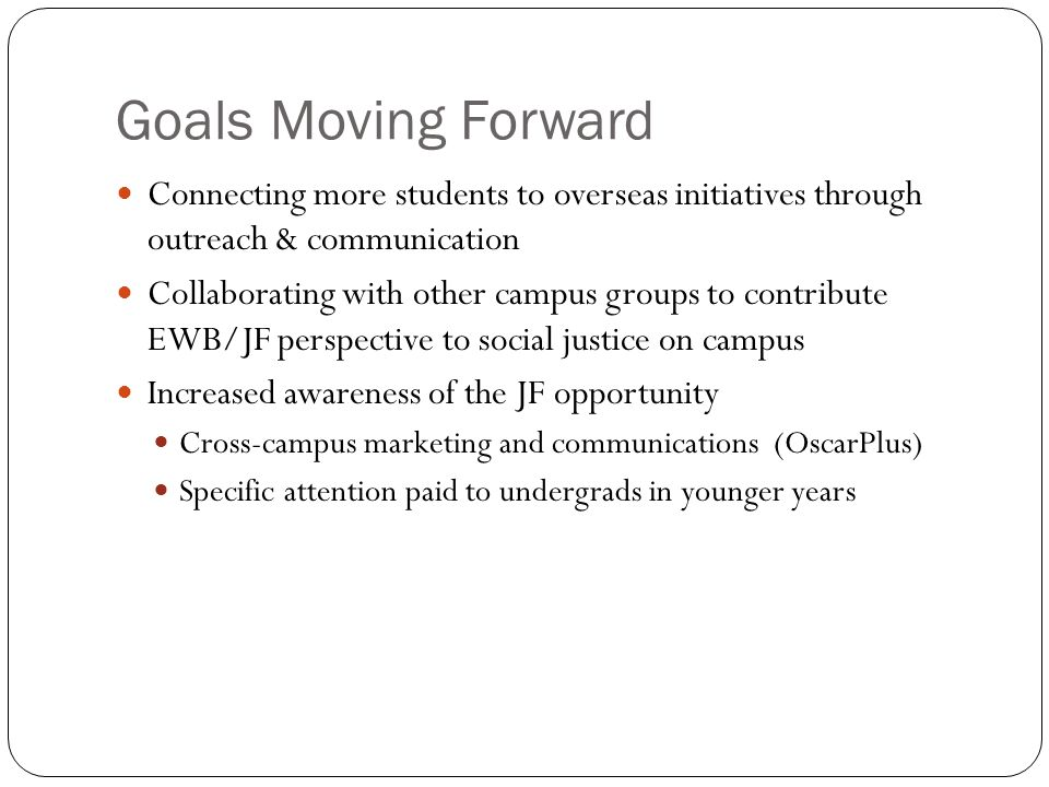 Goals Moving Forward Connecting more students to overseas initiatives through outreach & communication Collaborating with other campus groups to contr