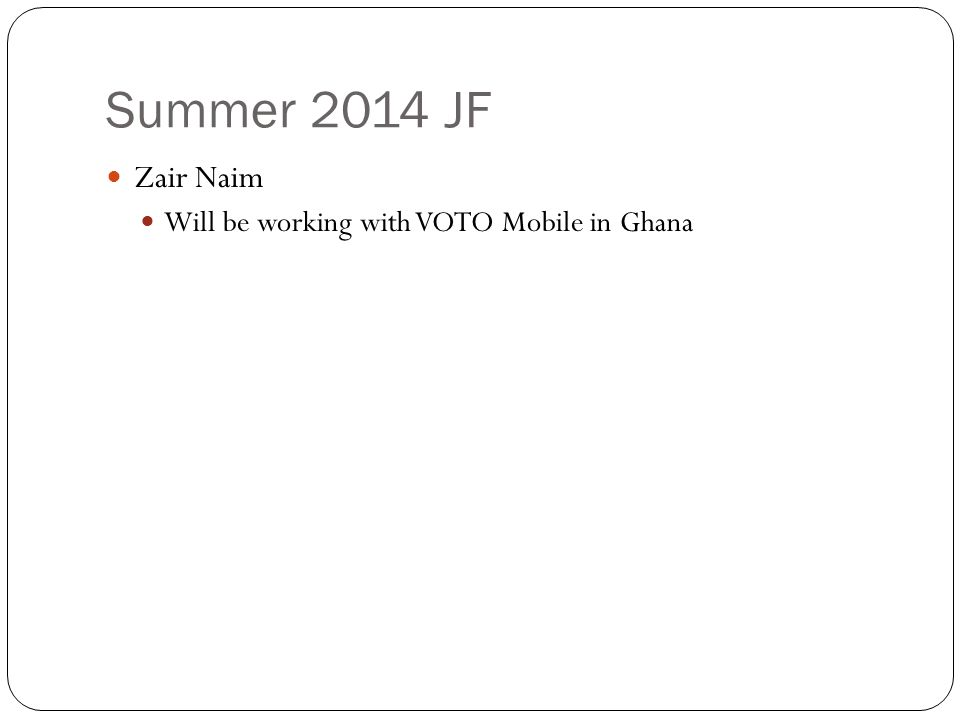 Summer 2014 JF Zair Naim Will be working with VOTO Mobile in Ghana