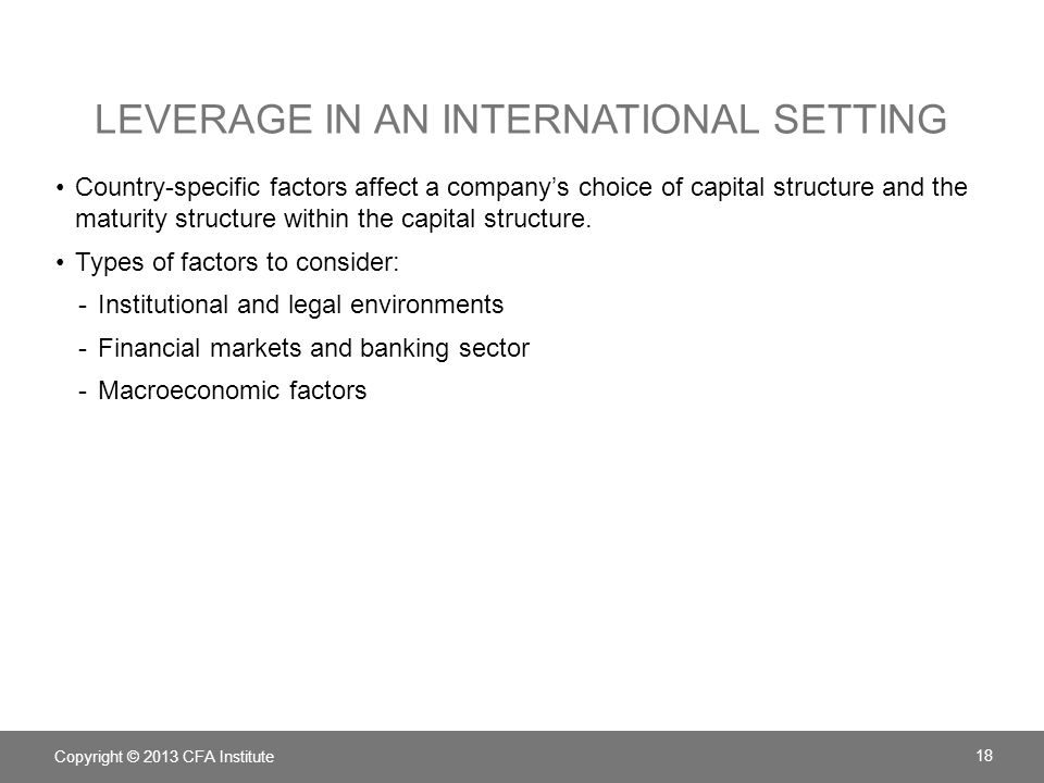 LEVERAGE IN AN INTERNATIONAL SETTING Country-specific factors affect a companys choice of capital structure and the maturity structure within the capi