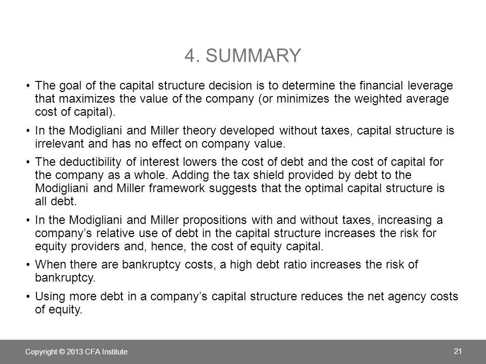 4. SUMMARY The goal of the capital structure decision is to determine the financial leverage that maximizes the value of the company (or minimizes the