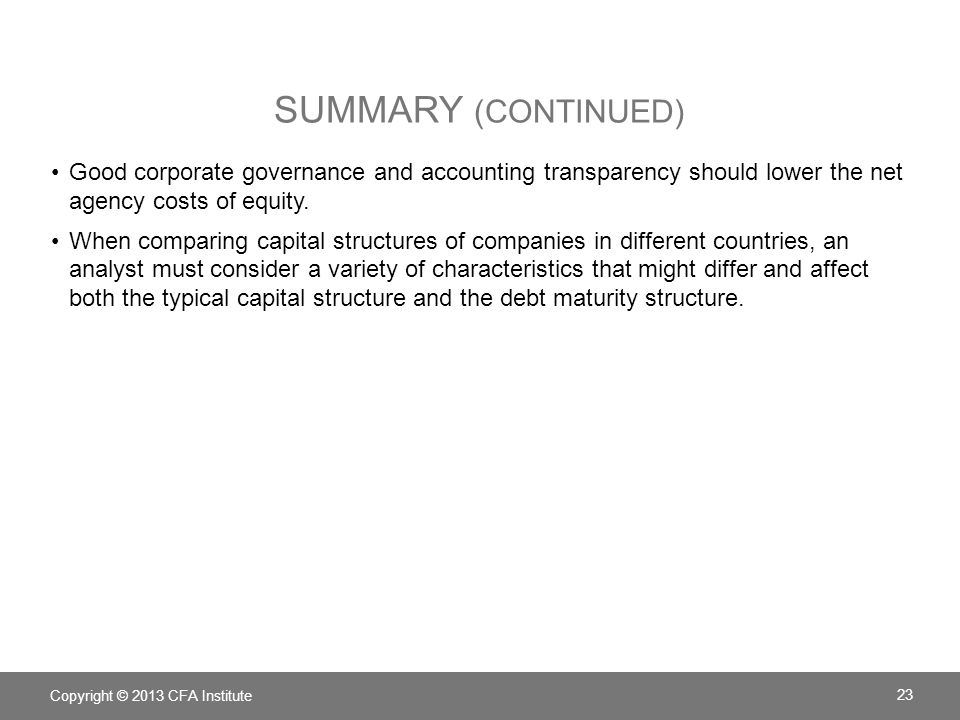 SUMMARY (CONTINUED) Good corporate governance and accounting transparency should lower the net agency costs of equity. When comparing capital structur