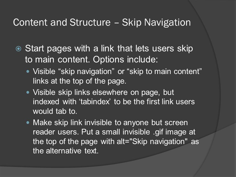 Content and Structure – Skip Navigation Start pages with a link that lets users skip to main content.