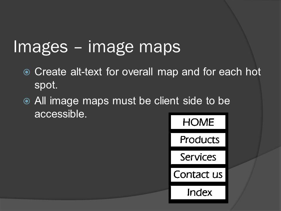 Images – image maps Create alt-text for overall map and for each hot spot.