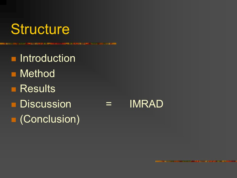 Structure Introduction Method Results Discussion= IMRAD (Conclusion)