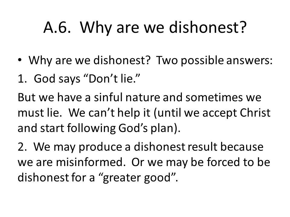 A.6. Why are we dishonest. Why are we dishonest.