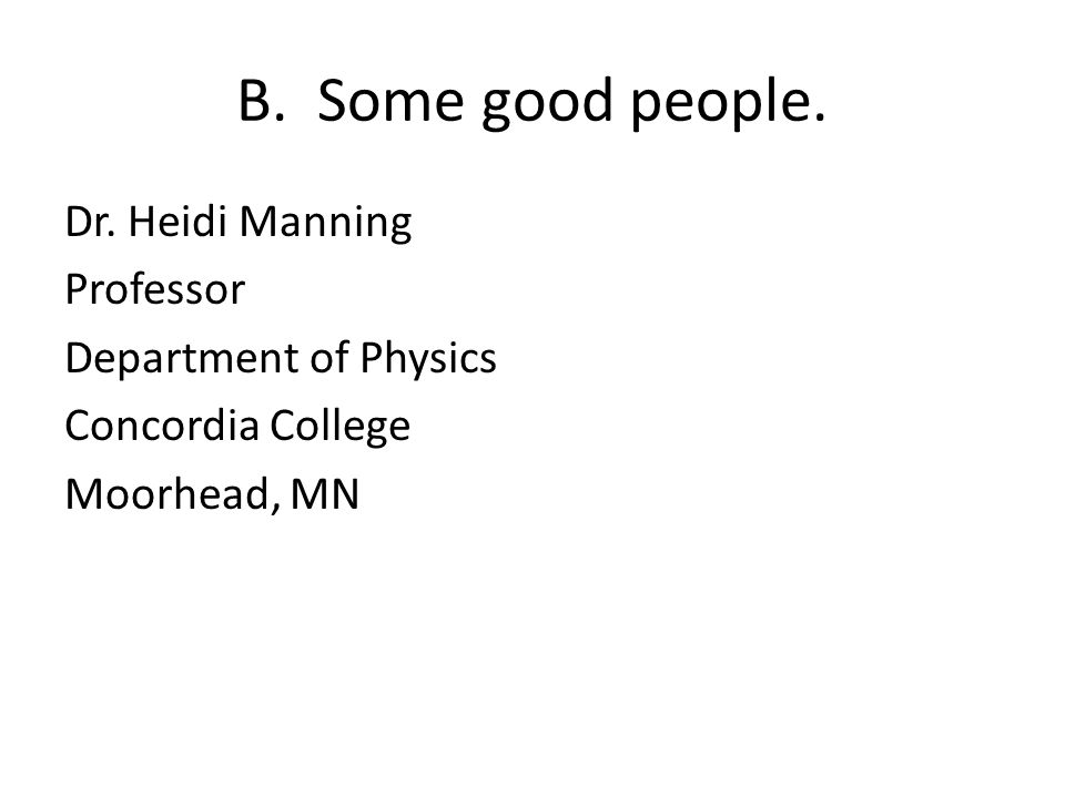 B. Some good people. Dr. Heidi Manning Professor Department of Physics Concordia College Moorhead, MN