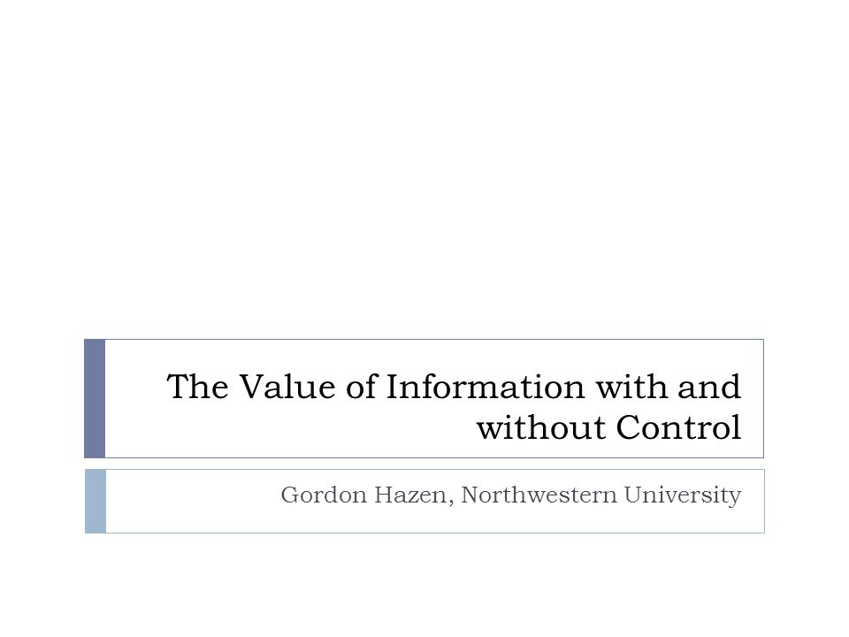 The Value of Information with and without Control Gordon Hazen, Northwestern University