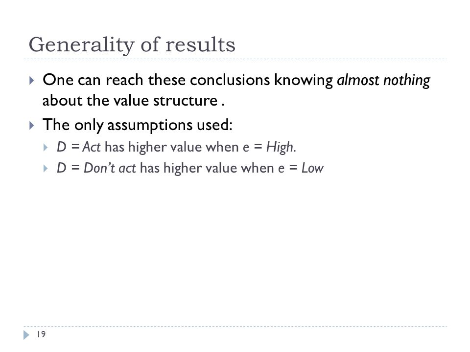 Generality of results 19 One can reach these conclusions knowing almost nothing about the value structure.