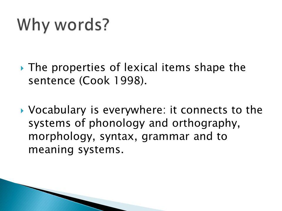 The properties of lexical items shape the sentence (Cook 1998).
