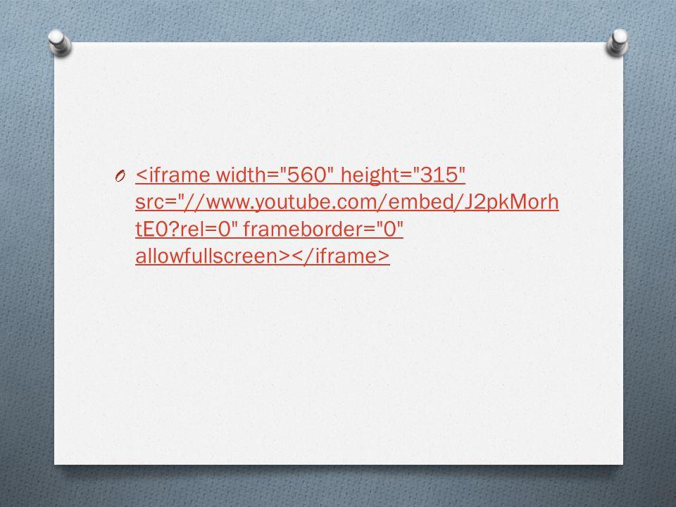 O <iframe width= 560 height= 315 src= //www.youtube.com/embed/J2pkMorh tE0 rel=0 frameborder= 0 allowfullscreen>